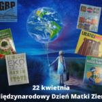 22 kwietnia Międzynarodowy Dzień Matki Ziemi.